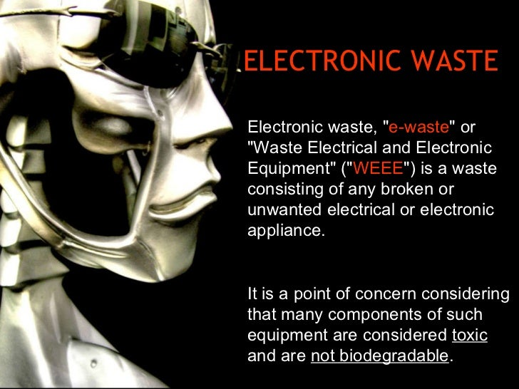 """ELECTRONIC WASTE Electronic waste, """" e-waste """" or """"Waste Electrical and Electronic Equipment"""" ("""" ..."""