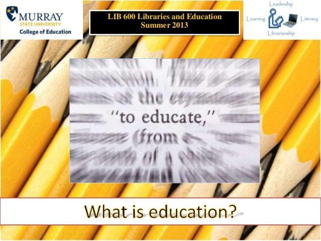 LIB 600 Libraries and EducationSummer 2013