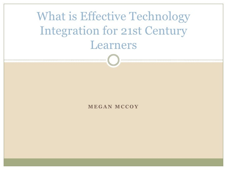 Megan Mccoy<br />What is Effective Technology Integration for 21st Century Learners<br />