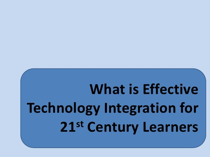 What is effective technology integration for 21st century