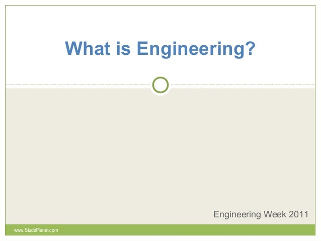 What is Engineering? Engineering Week 2011 www.StudsPlanet.com