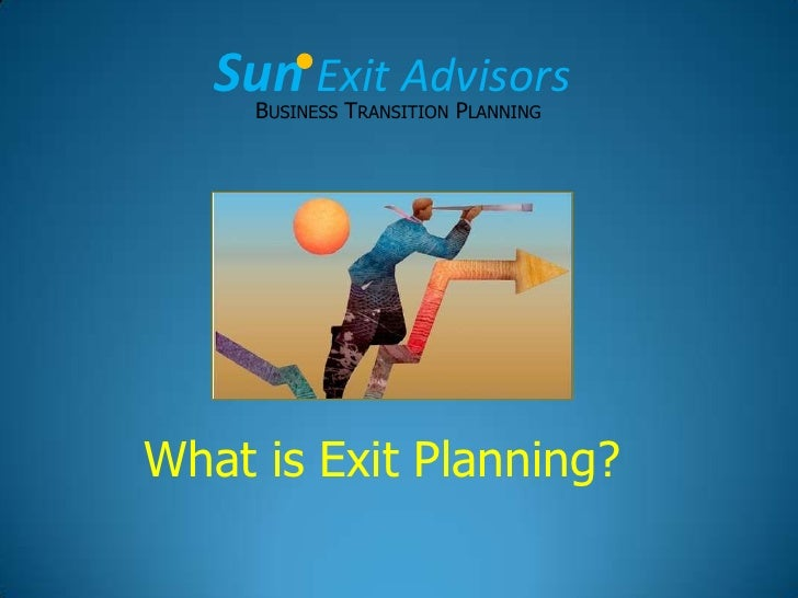 SunExit Advisors<br />Business Transition Planning<br />What is Exit Planning?<br />