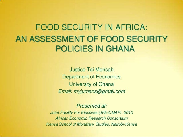 FOOD SECURITY IN AFRICA: AN ASSESSMENT OF FOOD SECURITY POLICIES IN GHANA Justice Tei Mensah Department of Economics Unive...