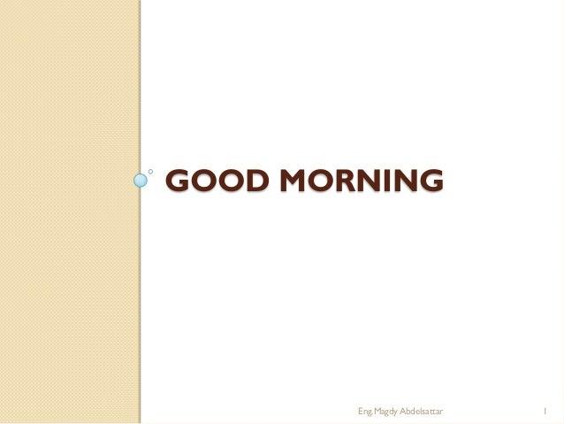 GOOD MORNING        Eng.Magdy Abdelsattar   1