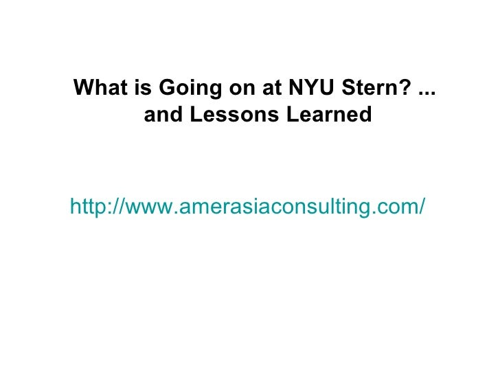What is Going on at NYU Stern? ...      and Lessons Learnedhttp://www.amerasiaconsulting.com/