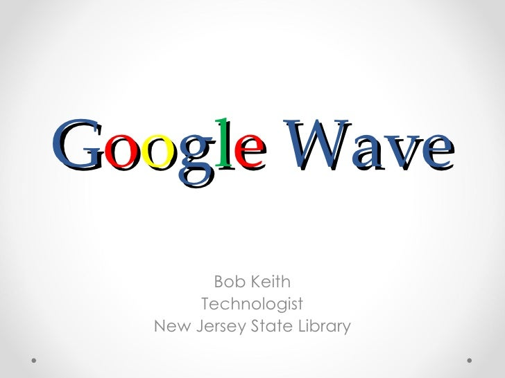 G o o g l e  Wave   Bob Keith Technologist New Jersey State Library