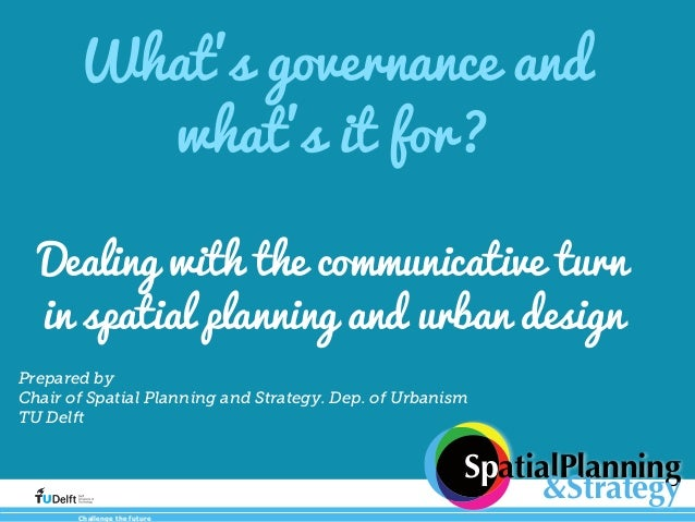Whats governance andwhats it for?Dealing with the knowledge turn inpublic architecture and urban designChallenge the futur...