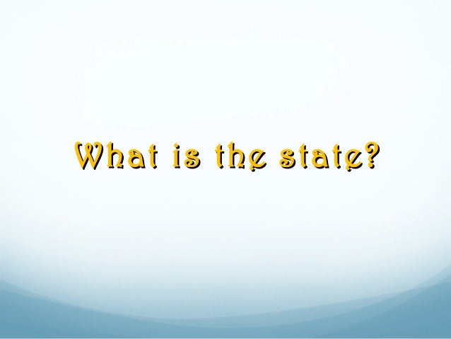 What is the state?What is the state?