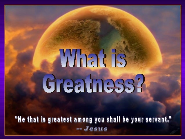 What is greatness