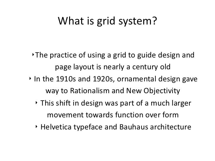 What is grid system? ‣The practice of using a grid to guide design and         page layout is nearly a century old‣ In the...