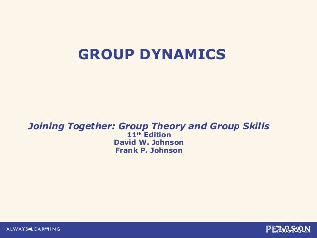 GROUP DYNAMICS Joining Together: Group Theory and Group Skills 11th Edition David W. Johnson Frank P. Johnson