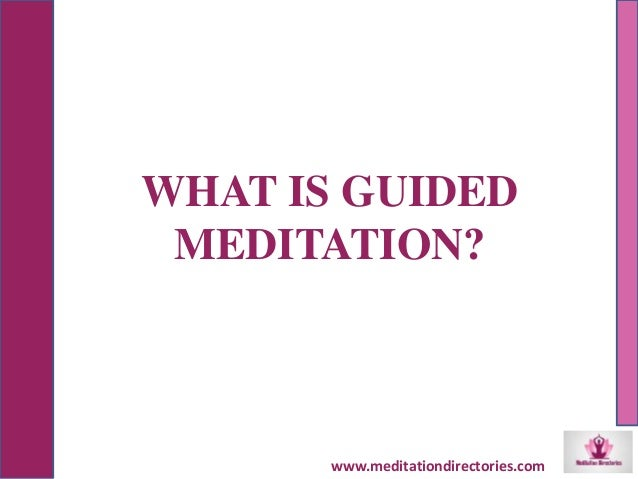 WHAT IS GUIDED MEDITATION? www.meditationdirectories.com