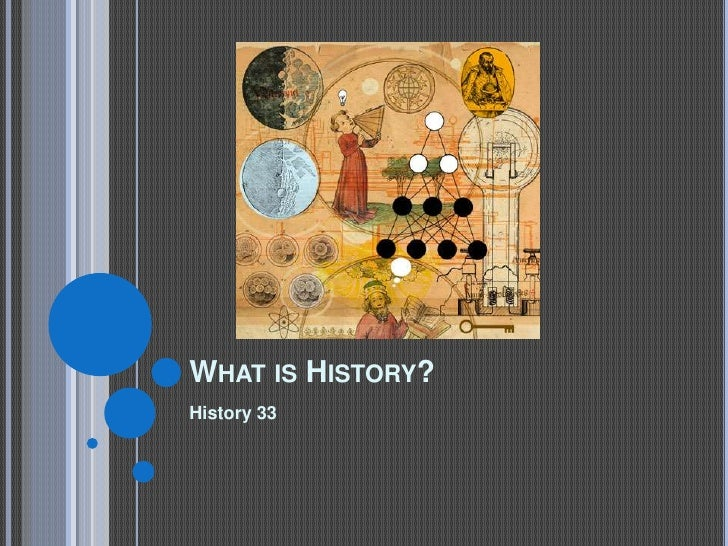 What is History?<br />History 33<br />