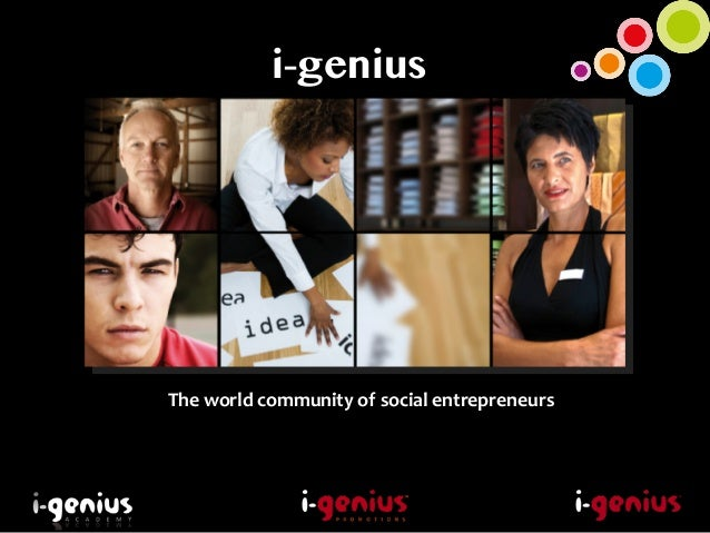 i-genius The	   world	   community	   of	   social	   entrepreneurs