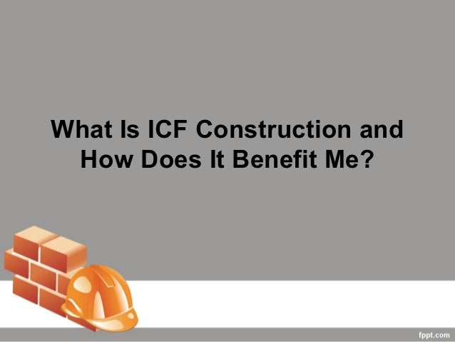 What is icf construction and how does it benefit me