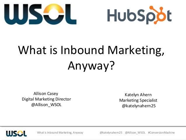 @katelynahern25 @Allison_WSOL #ConversionMachineWhat is Inbound Marketing, Anyway What is Inbound Marketing, Anyway? Allis...