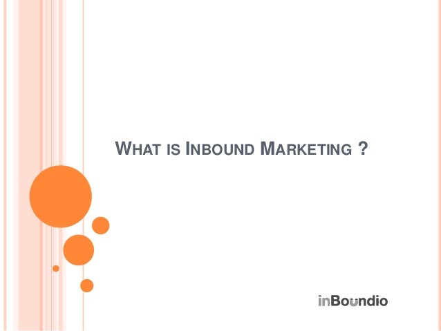 WHAT IS INBOUND MARKETING ?