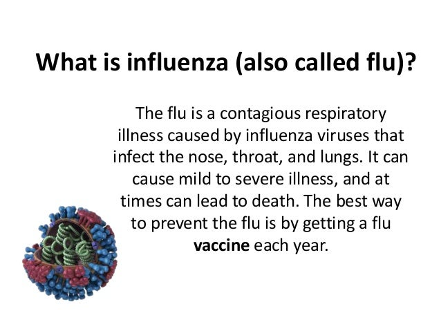 What is influenza (also called flu)? The flu is a contagious respiratory illness caused by influenza viruses that infect t...