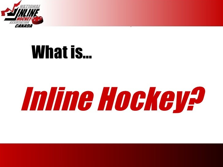 What is…   Inline Hockey?