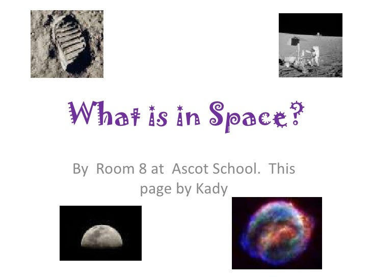 What is in Space?<br />By  Room 8 at  Ascot School.  This page by Kady<br />