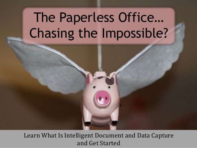 Learn What Is Intelligent Document and Data Capture and Get Started The Paperless Office… Chasing the Impossible?