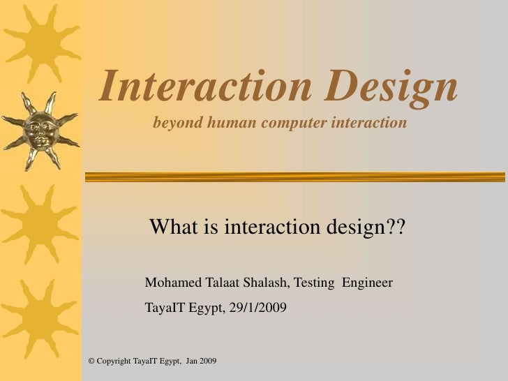 Interaction Design beyond human computer interaction<br />What is interaction design??<br />Mohamed Talaat Shalash, Testin...