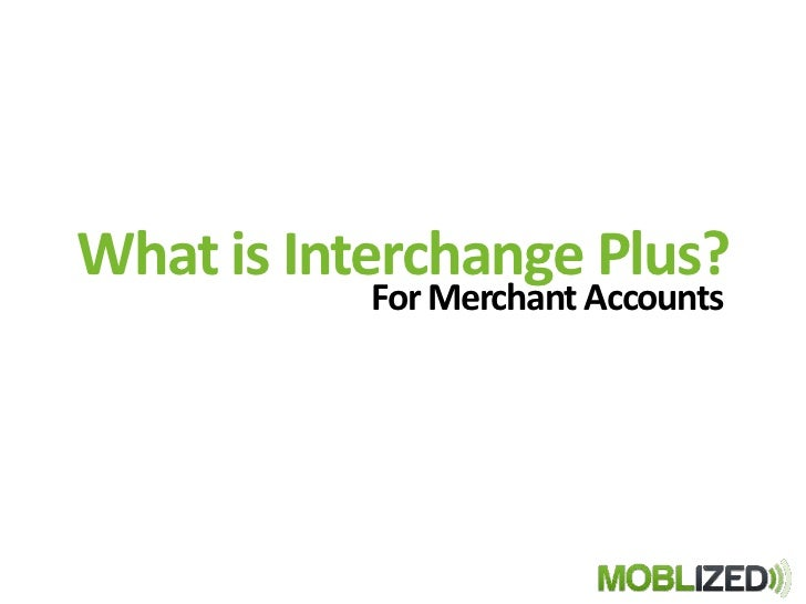 What is Interchange Plus?<br />For Merchant Accounts<br />