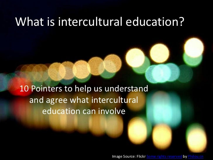 What is intercultural education?<br />10 Pointers to help us understand and agree what intercultural education can involve...