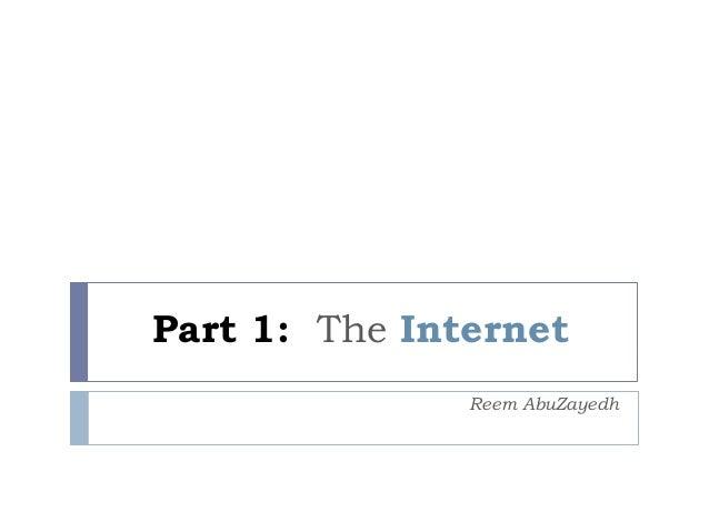 Part 1: The Internet Reem AbuZayedh