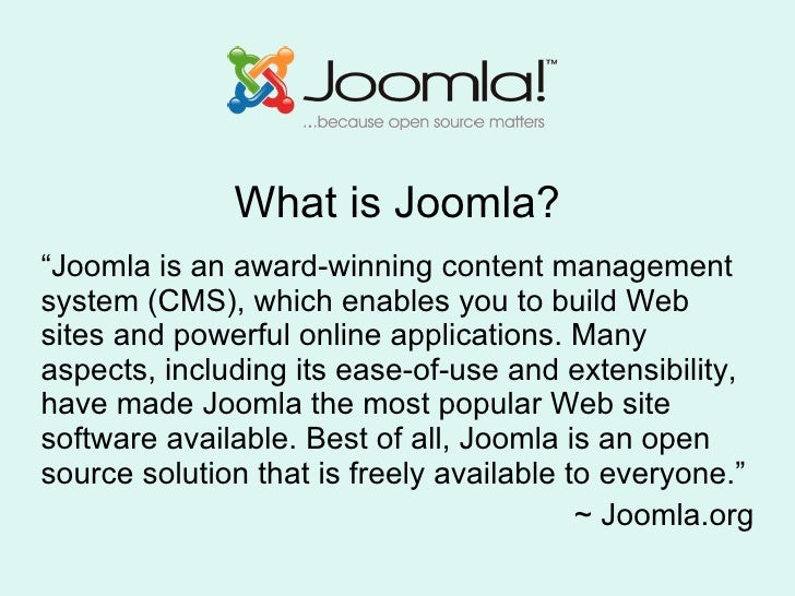 """What is Joomla? """" Joomla is an award-winning content management system (CMS), which enables you to build Web sites and pow..."""