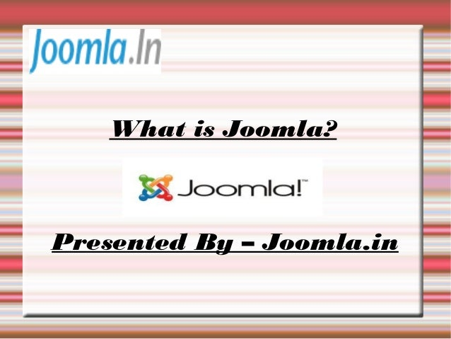 What is Joomla? Presented By – Joomla.in