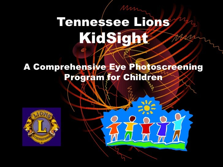 Tennessee Lions          KidSightA Comprehensive Eye Photoscreening       Program for Children