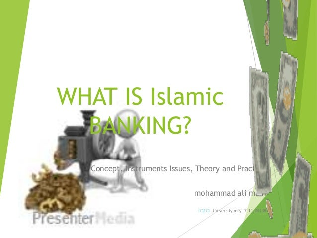 WHAT IS Islamic BANKING? Concept, Instruments Issues, Theory and Practice mohammad ali main iqra University may 7-11,20138