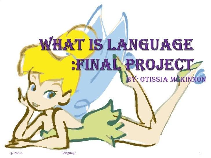 What is Language :Final Project <br />By: Otissia McKinnon <br />3/1/2010<br />Language <br />1<br />