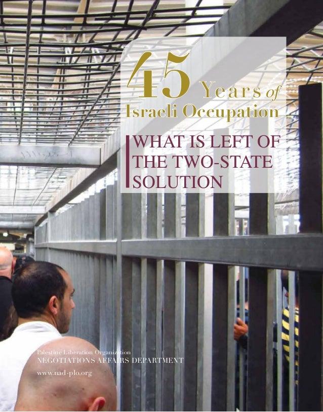 45Years ofIsraeli OccupationWhat is Left ofthe Two-StateSolutionwww.nad-plo.orgPalestine Liberation OrganizationNegotiatio...