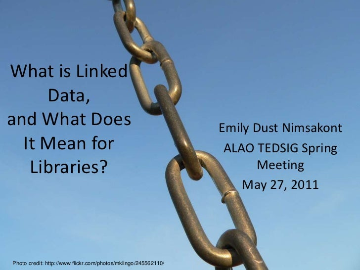 What is Linked Data, and What Does It Mean for Libraries?<br />Emily Dust Nimsakont<br />ALAO TEDSIG Spring Meeting<br />M...