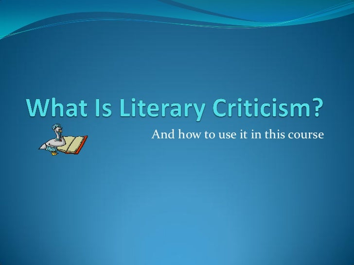 literature criticism on how i meet Elements of the contest the uil literary criticism contest is a 90-minute test in which the student's familiarity with the concepts associated with literary analysis, authors, and works that represent english-language literary history, as well as some of its classical and international influences, is assessed.