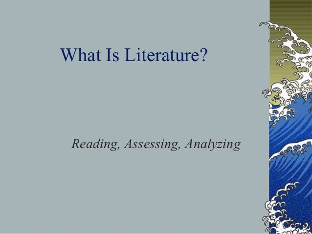 What Is Literature?Reading, Assessing, Analyzing