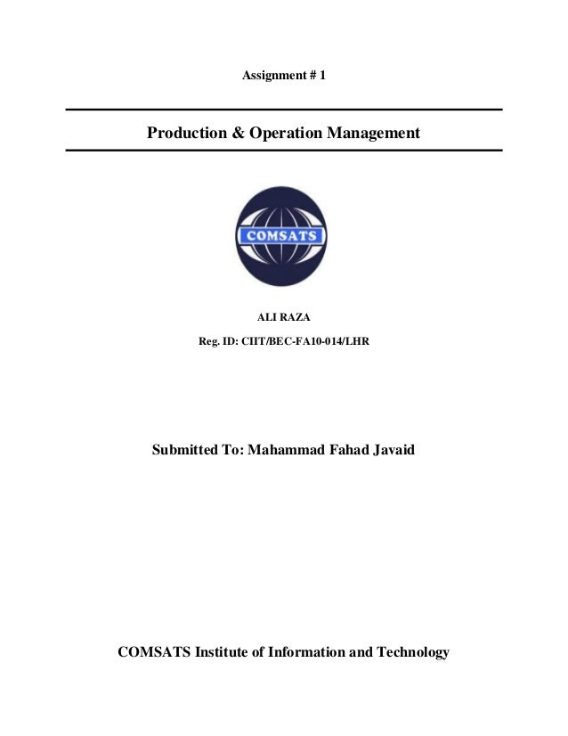 Assignment # 1  Production & Operation Management  ALI RAZA Reg. ID: CIIT/BEC-FA10-014/LHR  Submitted To: Mahammad Fahad J...