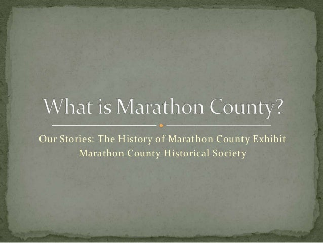 Our Stories: The History of Marathon County Exhibit Marathon County Historical Society