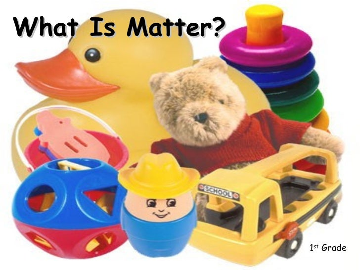 What Is Matter?                  1st Grade