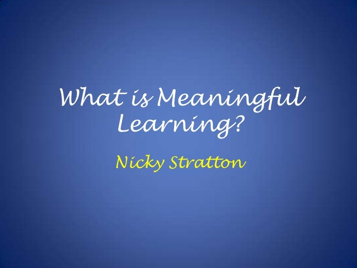 What is Meaningful Learning?<br />Nicky Stratton<br />