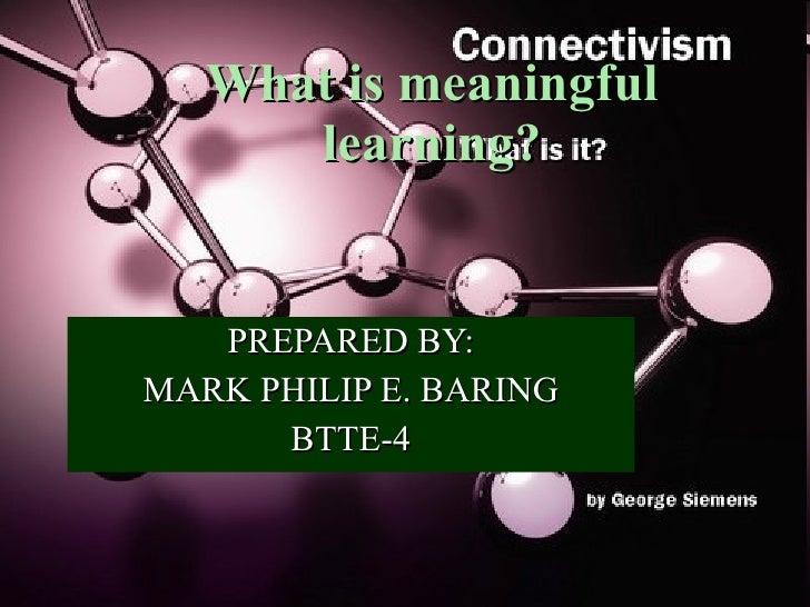 What is meaningful learning (mark baring)