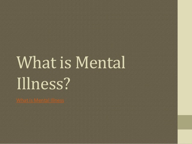 What is MentalIllness?What is Mental Illness