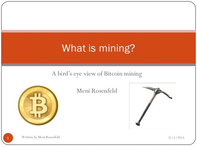 What is mining?                       A bird's eye view of Bitcoin mining                                   Meni Rosenfeld...