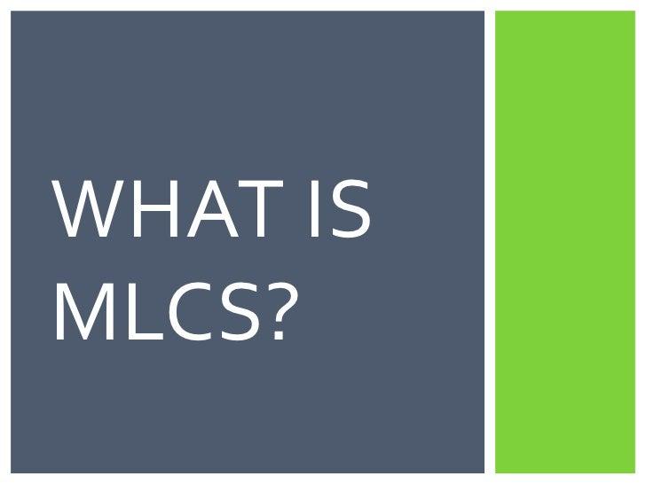 WHAT ISMLCS?