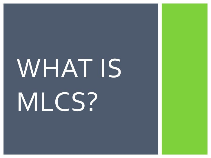 What is MLCS?