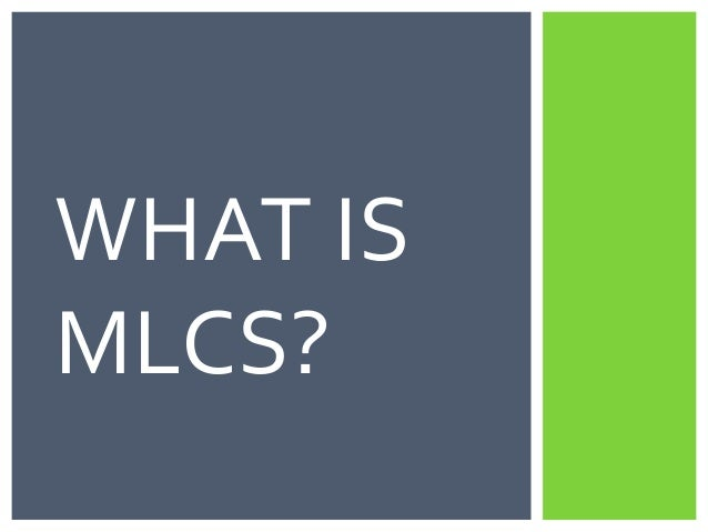 What is mlcs (march 2013)