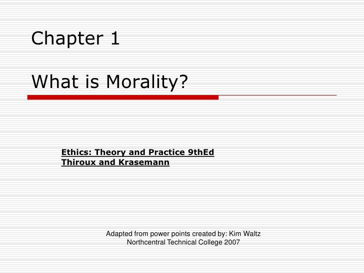 Chapter 1 What is Morality?	<br />Ethics: Theory and Practice 9thEd<br />Thiroux and Krasemann<br />Adapted from power poi...