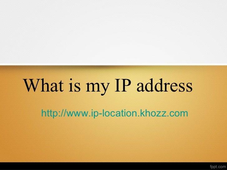 What is my IP address  http://www.ip-location.khozz.com